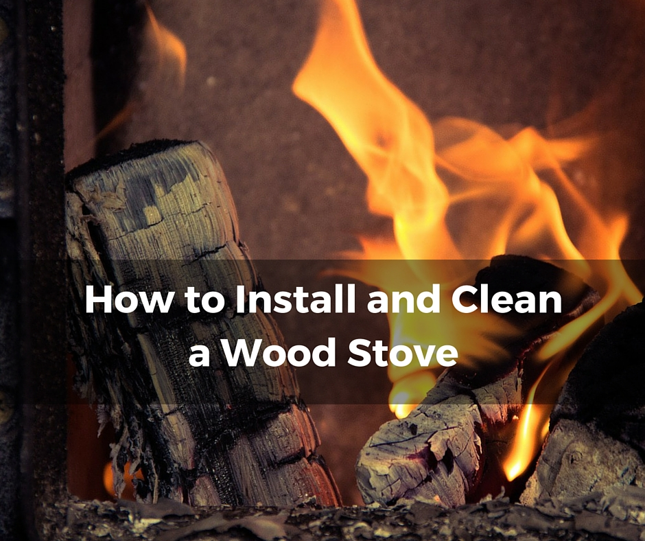 How to Install and Clean a Wood Stove