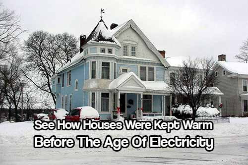 See-How-Houses-Were-Kept-Warm-Before-The-Age-Of-Electricity