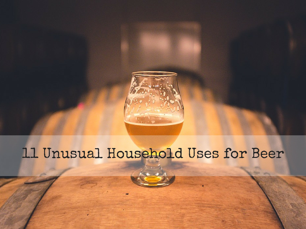 11 Unusual Household Uses for Beer
