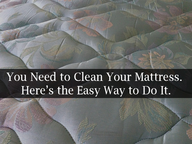 You Need to Clean Your Mattress.